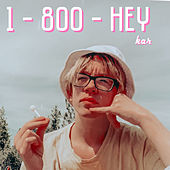 1 - 800 - HEY by K.A.R.