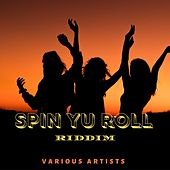 Spin Yu Roll Riddim de Various Artists