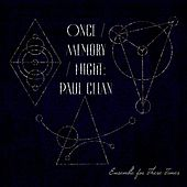 Once / Memory / Night: Paul Celan by Ensemble for These Times