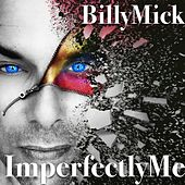 Imperfectly Me by Billy Mick