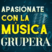 Apasiónate Con La Música Grupera by Various Artists