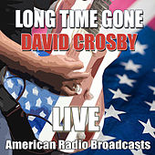 Long Time Gone (Live) by David Crosby