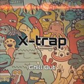 X-trap de Chill Out