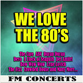We Love The 80's FM Concerts (Live) de Various Artists