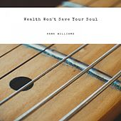 Wealth Won't Save Your Soul by Hank Williams