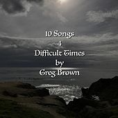 10 Songs 4 Difficult Times by Greg Brown