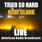 Tried So Hard (Live) by Gene Clark
