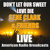 Don't Let Our Sweet Love Die (Live) by Gene Clark