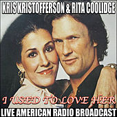 I Used To Love Her (Live) by Kris Kristofferson
