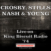 Live on King Biscuit Radio '74 (Live) von Crosby, Stills, Nash and Young