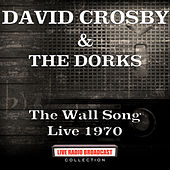 The Wall Song Live 1970 by David Crosby