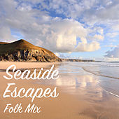 Seaside Escapes Folk Mix van Various Artists