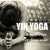 Yin Yoga Slow Down For Summer by Various Artists