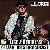 Like a Huricane Classic Hits Broadcast (Live) von Neil Young