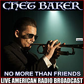 No More Than Friends (Live) de Chet Baker