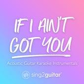 If I Ain't Got You (Acoustic Guitar Karaoke Instrumentals) de Sing2Guitar