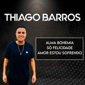Alma Bohemia / Só Felicidade / Amor Estou Sofrendo de Thiago Barros