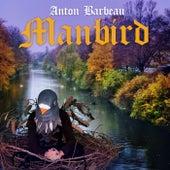 Manbird de Anton Barbeau