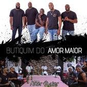 Butiquim do Amor Maior (Ao Vivo) de Grupo Amor Maior