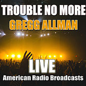 Trouble No More (Live) by Gregg Allman