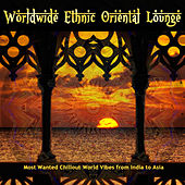 Worldwide Ethnic Oriental Lounge (Most Wanted Chillout World Vibes from India to Asia) by Various Artists