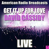 Get It Up For Love Live (Live) von David Cassidy