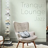 Tranquil Lounge Jazz von Various Artists