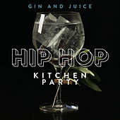 Gin And Juice - Hip Hop Kitchen Party by Various Artists