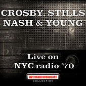Live on NYC radio '70 (Live) de Crosby, Stills, Nash and Young