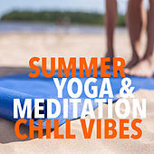 Summer Yoga & Meditation Chill Vibes by Various Artists