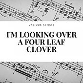 I'm Looking Over a Four Leaf Clover de The California Ramblers, Harry Reser's Syncopators, Coon Sanders Nighthawk Orchestra, Waring's Pennsylvanians, The Ipana Troubadors, Sam Lanin, Warner's Seven Aces, Leo Reisman