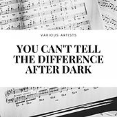 You Can't Tell the Difference After Dark by Monette Moore and Her Swing Shop Boys, Alberta Hunter, Amanda Randolph and Her Orchestra, Ivie Anderson And Her Boys From Dixie, Jerry Kruger and Her Knigts Of Rhythm