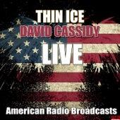 Thin Ice (Live) von David Cassidy