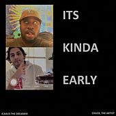 its kinda early by The Artist Chuck