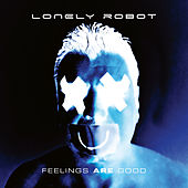 Feelings Are Good (Bonus Tracks Edition) by Lonely Robot