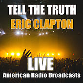 Tell The Truth (Live) van Eric Clapton