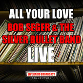 All Your Love (Live) von Bob Seger