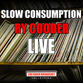 Slow Consumption (Live) by Ry Cooder