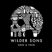 Now & Then by Wilder Sons