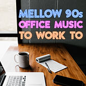 Mellow 90s Office Music to Work to di Various Artists