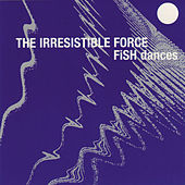 Fish Dances by The Irresistible Force
