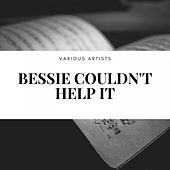 Bessie Couldn't Help It de Sophie Tucker, Helen Kane, Statz Randall, Bessie Smith, Jeannie Lane, Ethel Waters, Ronald Frankau, Ann Sutter, Dick Gardener, Mae West, Cliff Edwards, George Formby, Max Miller, Patricia Norman