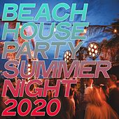 Beach House Party Summer Night 2020 by Various Artists