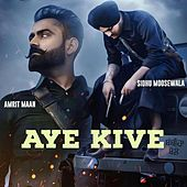Aye Kive by Sidhu Moose Wala