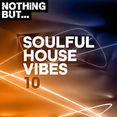 Nothing But... Soulful House Vibes, Vol. 10 de Various Artists
