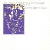 Jeru Blue: A Tribute to Gerry Mulligan de Kerry Strayer