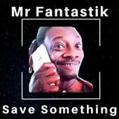 Save Something de Mr Fantastik
