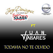 Todavía No Te Olvido by Jorge Dominguez y su Grupo Super Class