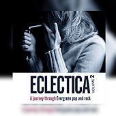 Eclectica - a Journey Through Evergreen Pop & Rock Volume 2 von Various Artists