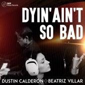 Dying Ain't so Bad by Dustin Calderón